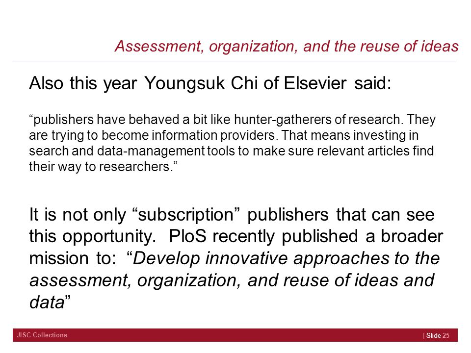 JISC Collections Assessment, organization, and the reuse of ideas Also this year Youngsuk Chi of Elsevier said: publishers have behaved a bit like hunter-gatherers of research.