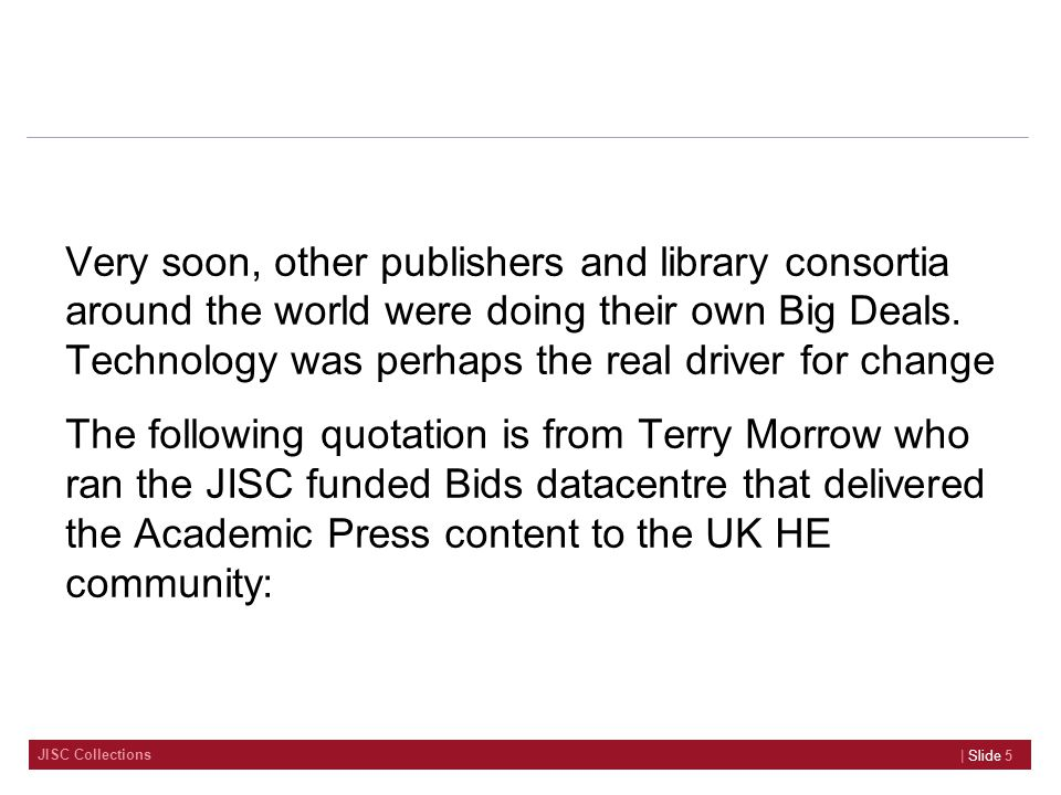 JISC Collections Very soon, other publishers and library consortia around the world were doing their own Big Deals.
