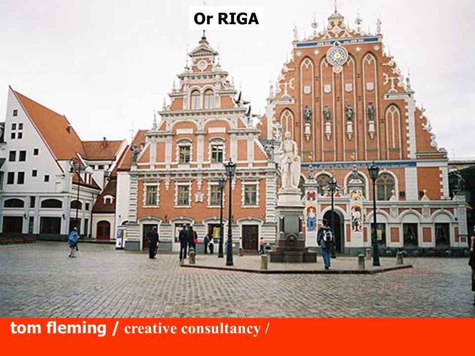 tom fleming / creative consultancy / Or RIGA