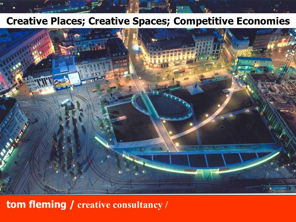 tom fleming / creative consultancy / Creative Places; Creative Spaces; Competitive Economies