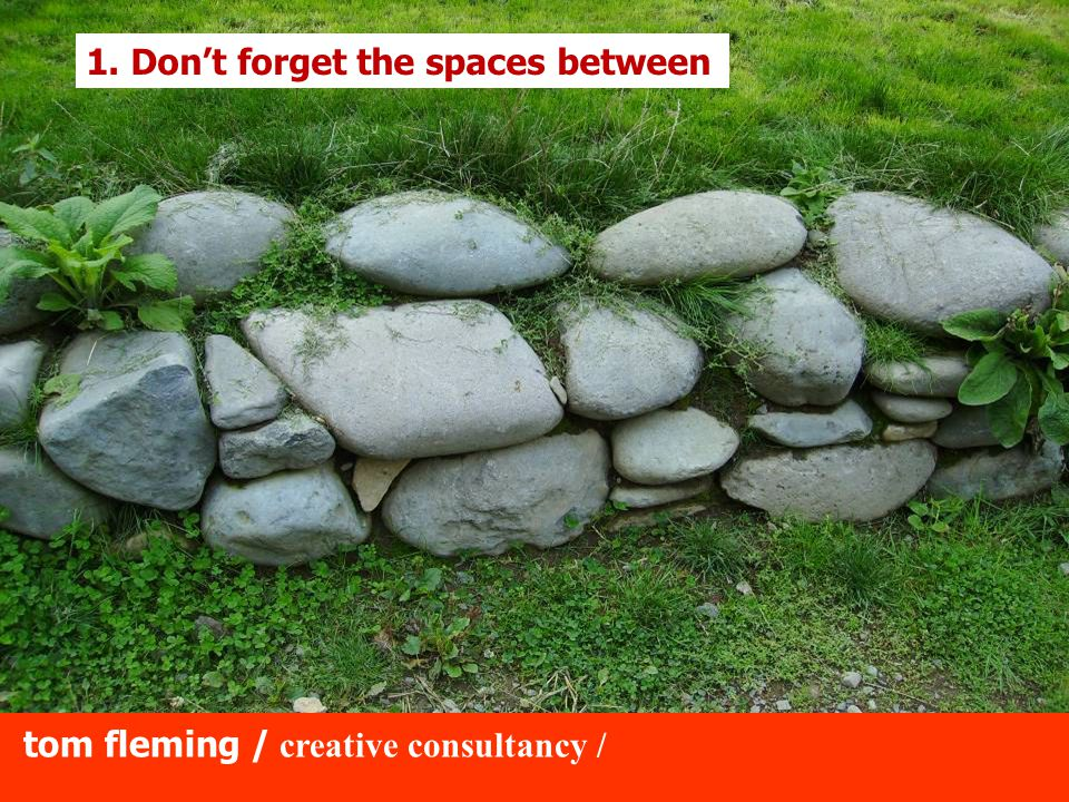 tom fleming / creative consultancy / 1. Don't forget the spaces between