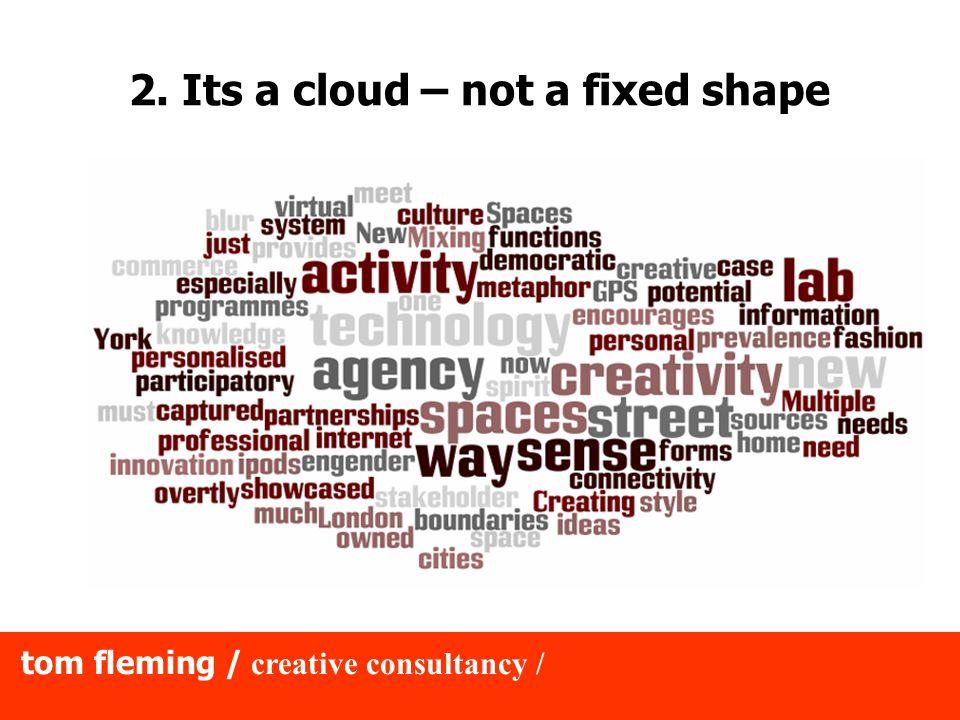 2. Its a cloud – not a fixed shape