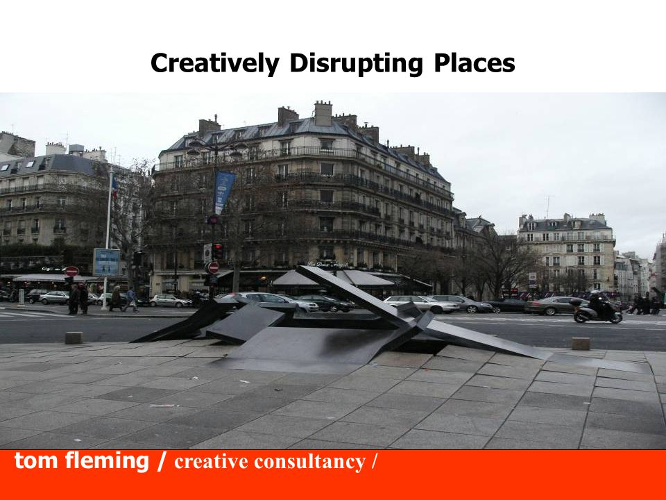tom fleming / creative consultancy / Creatively Disrupting Places