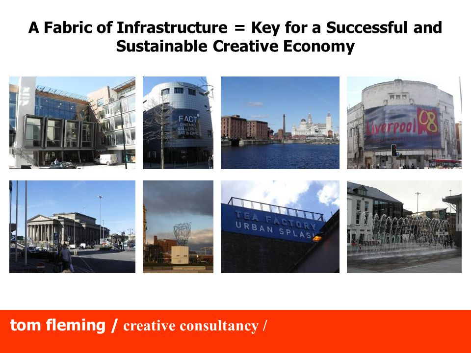 tom fleming / creative consultancy / A Fabric of Infrastructure = Key for a Successful and Sustainable Creative Economy
