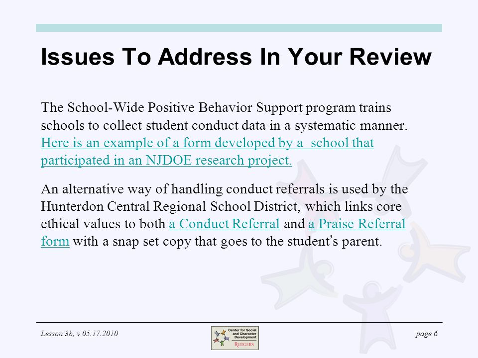 Lesson 3b, v 05.17.2010page 6 Issues To Address In Your Review The School-Wide Positive Behavior Support program trains schools to collect student conduct data in a systematic manner.