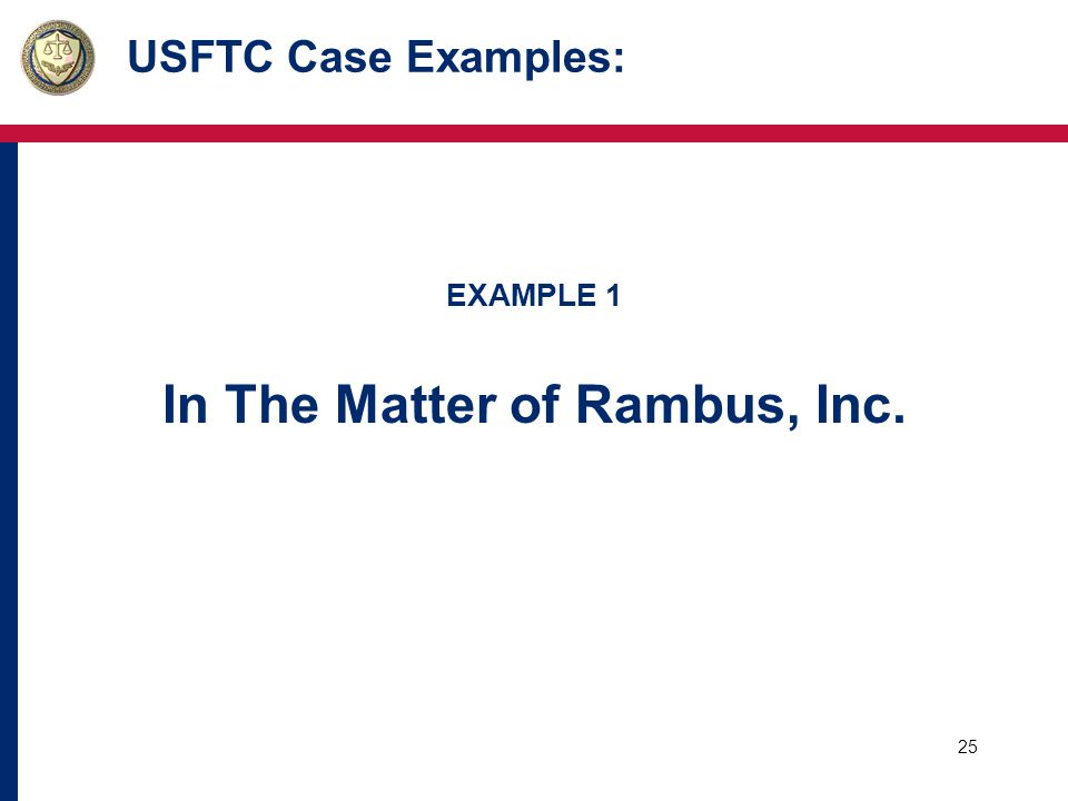 25 USFTC Case Examples: EXAMPLE 1 In The Matter of Rambus, Inc.