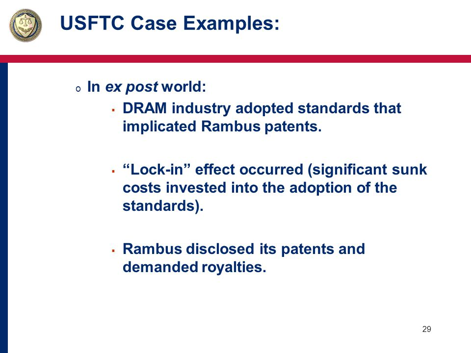 29 USFTC Case Examples: o In ex post world:  DRAM industry adopted standards that implicated Rambus patents.