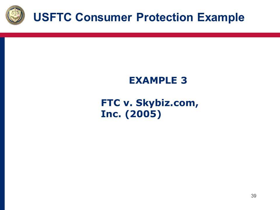 39 USFTC Consumer Protection Example EXAMPLE 3 FTC v. Skybiz.com, Inc. (2005)