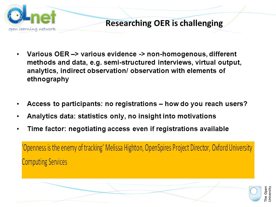 Researching OER is challenging Various OER –> various evidence -> non-homogenous, different methods and data, e.g.