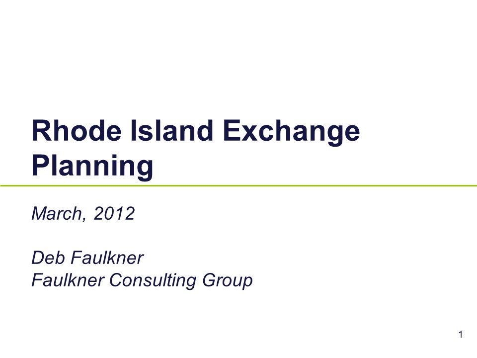 Rhode Island Exchange Planning March, 2012 Deb Faulkner Faulkner Consulting Group 1