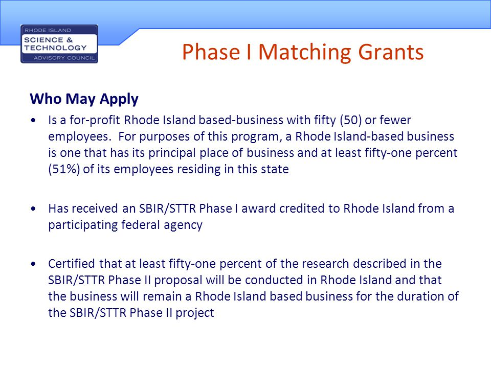 Phase I Matching Grants Who May Apply Is a for-profit Rhode Island based-business with fifty (50) or fewer employees.