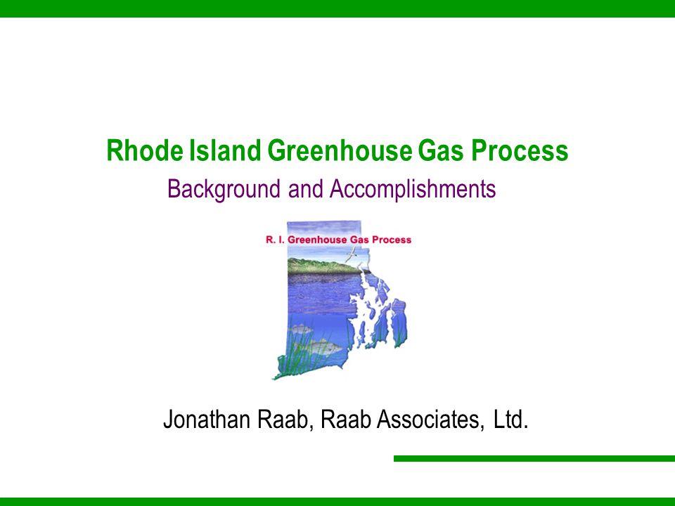 Rhode Island Greenhouse Gas Process Background and Accomplishments Jonathan Raab, Raab Associates, Ltd.