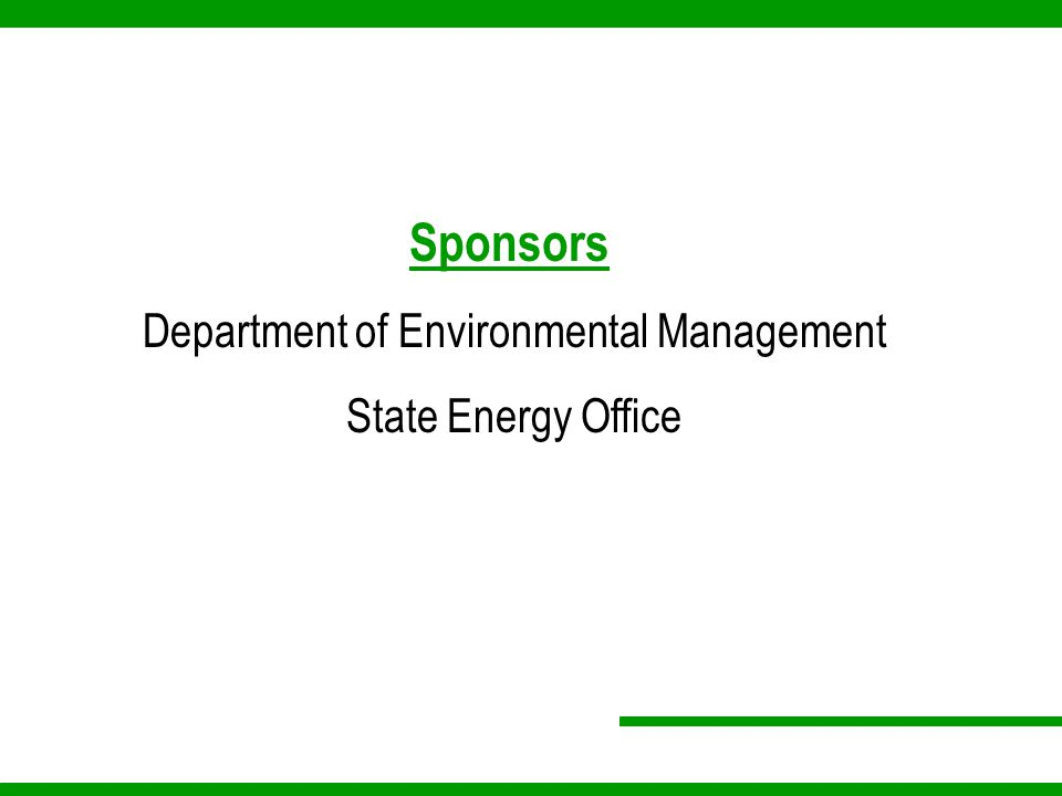 Sponsors Department of Environmental Management State Energy Office