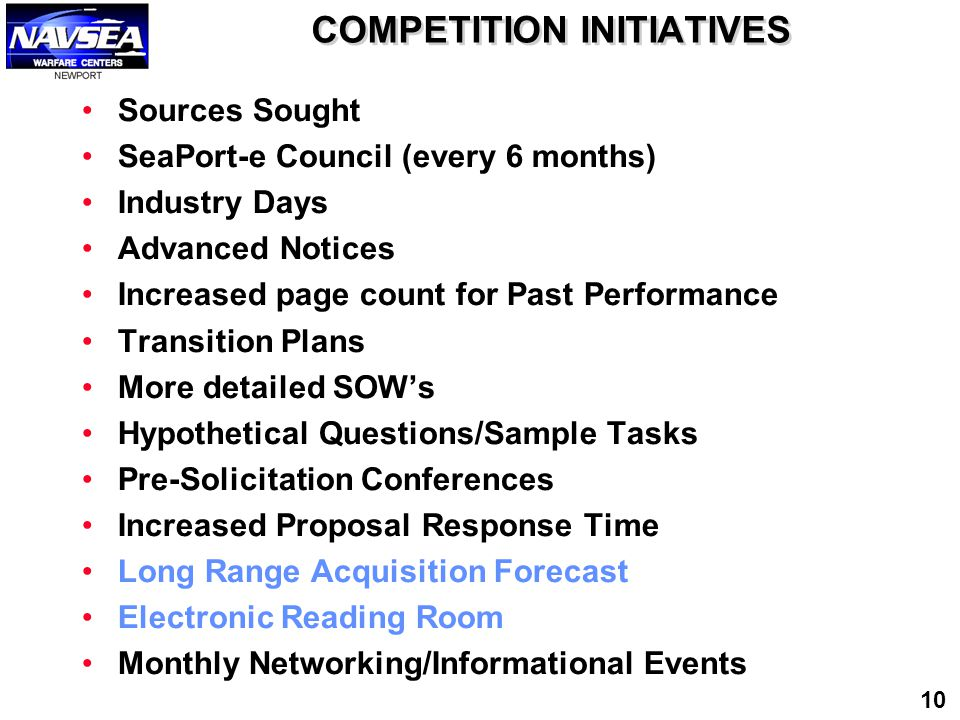 COMPETITION INITIATIVES Sources Sought SeaPort-e Council (every 6 months) Industry Days Advanced Notices Increased page count for Past Performance Tra