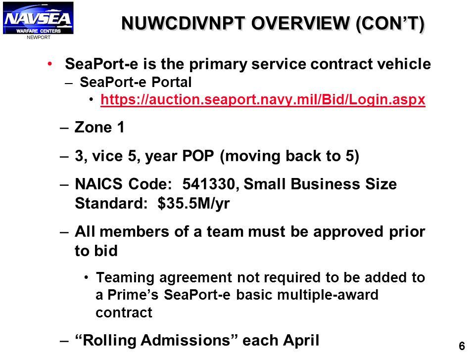 NUWCDIVNPT OVERVIEW (CON'T) SeaPort-e is the primary service contract vehicle –SeaPort-e Portal https://auction.seaport.navy.mil/Bid/Login.aspx –Zone