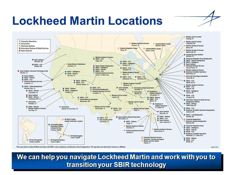 5 Lockheed Martin Locations We can help you navigate Lockheed Martin and work with you to transition your SBIR technology