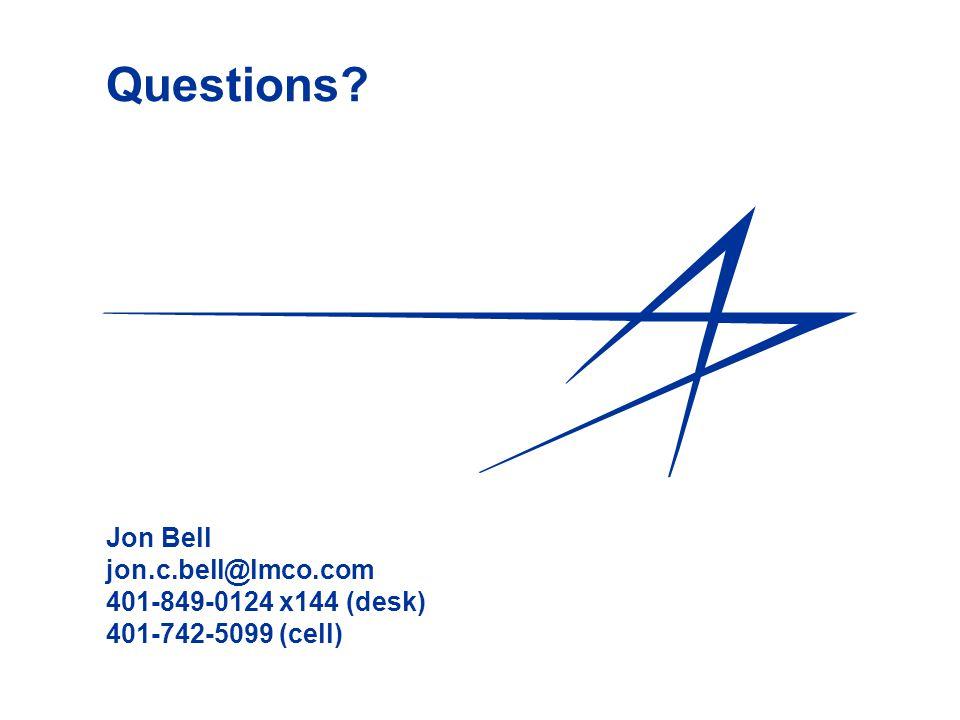 Questions? Jon Bell jon.c.bell@lmco.com 401-849-0124 x144 (desk) 401-742-5099 (cell)