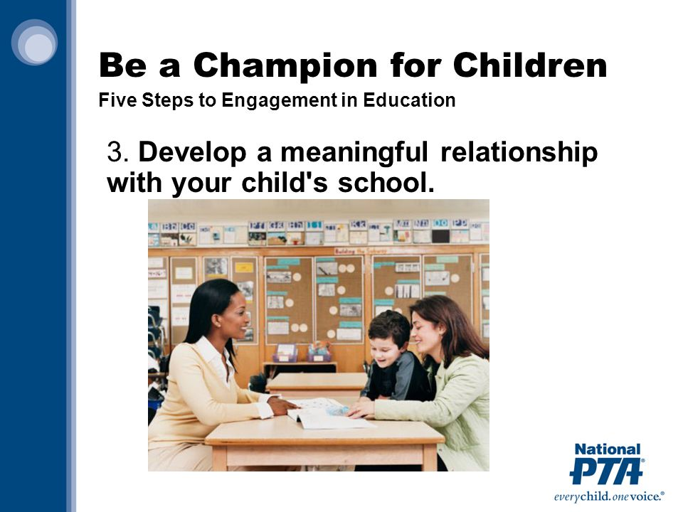 3. Develop a meaningful relationship with your child s school.