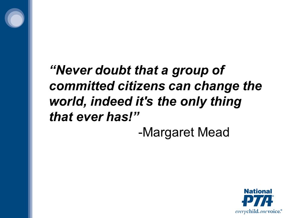 Never doubt that a group of committed citizens can change the world, indeed it s the only thing that ever has! -Margaret Mead