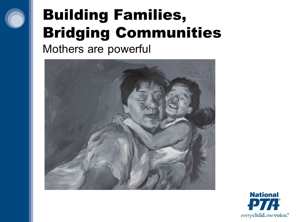 Building Families, Bridging Communities Mothers are powerful