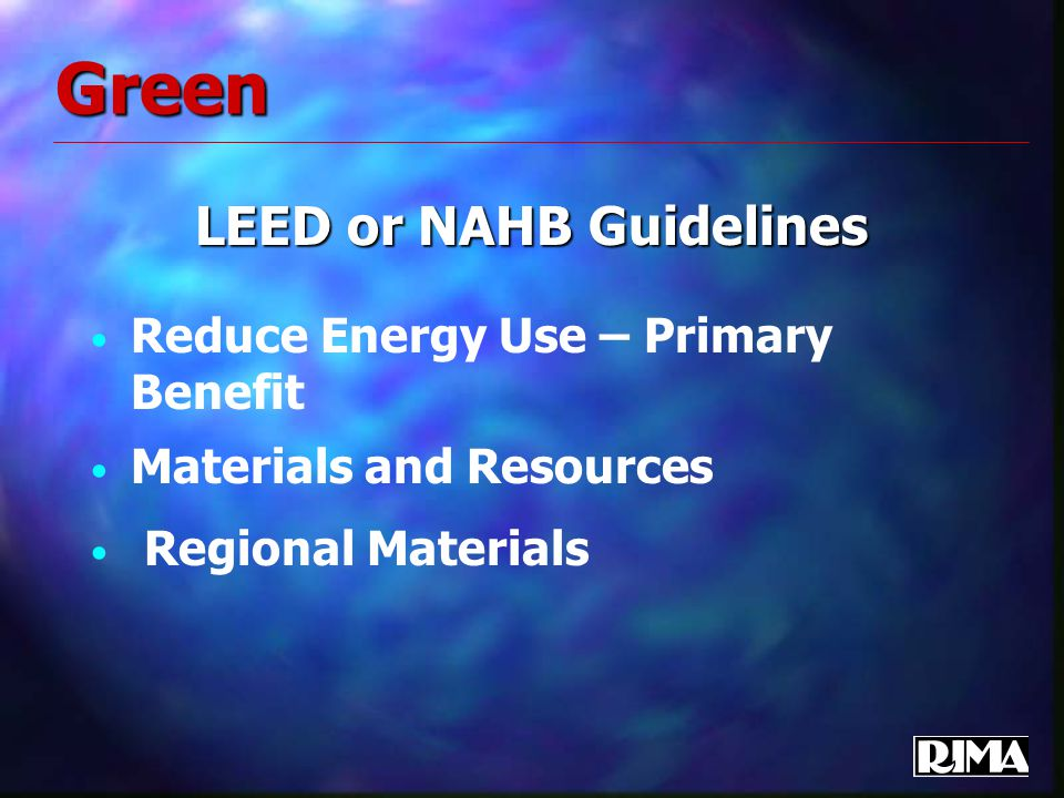 Green LEED or NAHB Guidelines Reduce Energy Use – Primary Benefit Materials and Resources Regional Materials