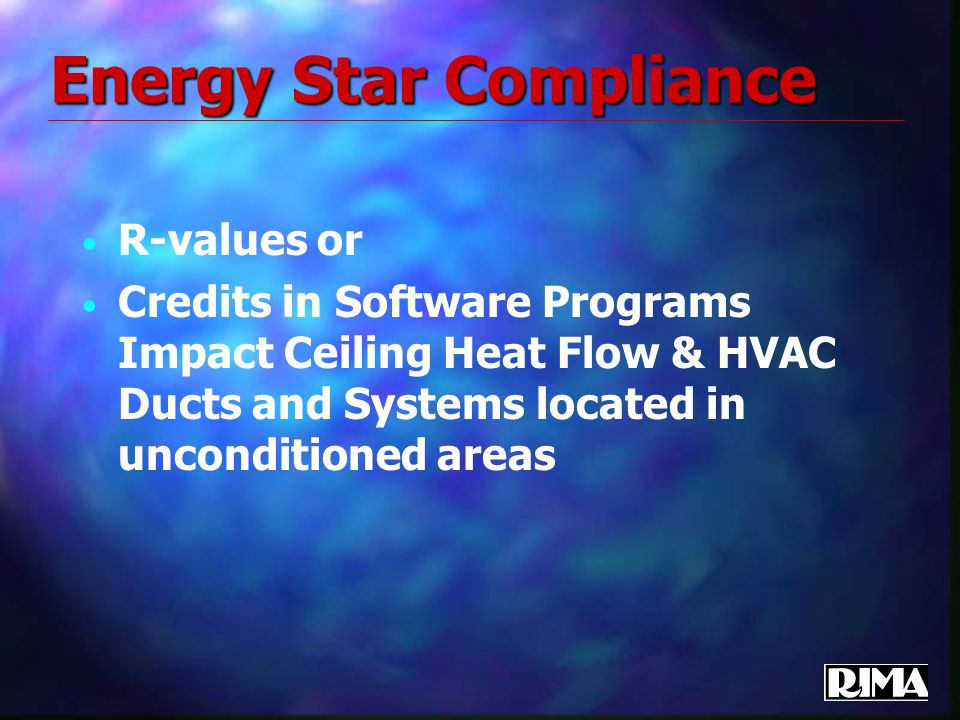 Energy Star Compliance R-values or Credits in Software Programs Impact Ceiling Heat Flow & HVAC Ducts and Systems located in unconditioned areas