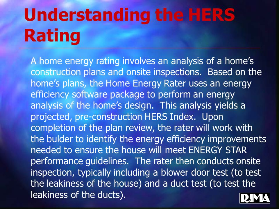 Understanding the HERS Rating A home energy rating involves an analysis of a home's construction plans and onsite inspections.