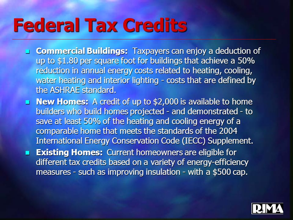 Federal Tax Credits Commercial Buildings: Taxpayers can enjoy a deduction of up to $1.80 per square foot for buildings that achieve a 50% reduction in annual energy costs related to heating, cooling, water heating and interior lighting - costs that are defined by the ASHRAE standard.