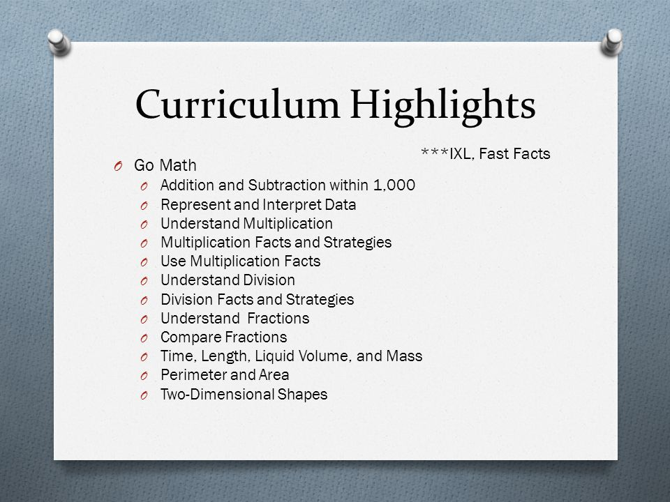 Curriculum Highlights O Go Math O Addition and Subtraction within 1,000 O Represent and Interpret Data O Understand Multiplication O Multiplication Fa