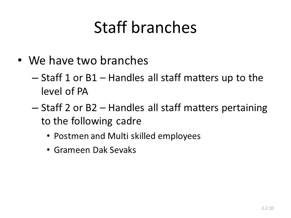 Staff branches We have two branches – Staff 1 or B1 – Handles all staff matters up to the level of PA – Staff 2 or B2 – Handles all staff matters pert