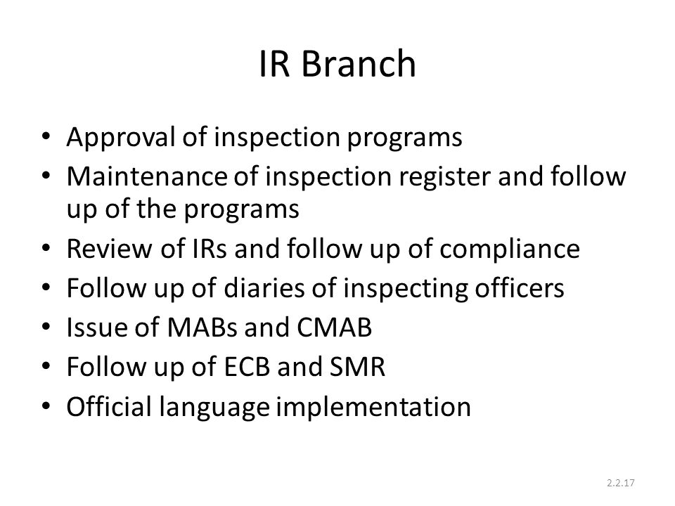 IR Branch Approval of inspection programs Maintenance of inspection register and follow up of the programs Review of IRs and follow up of compliance F