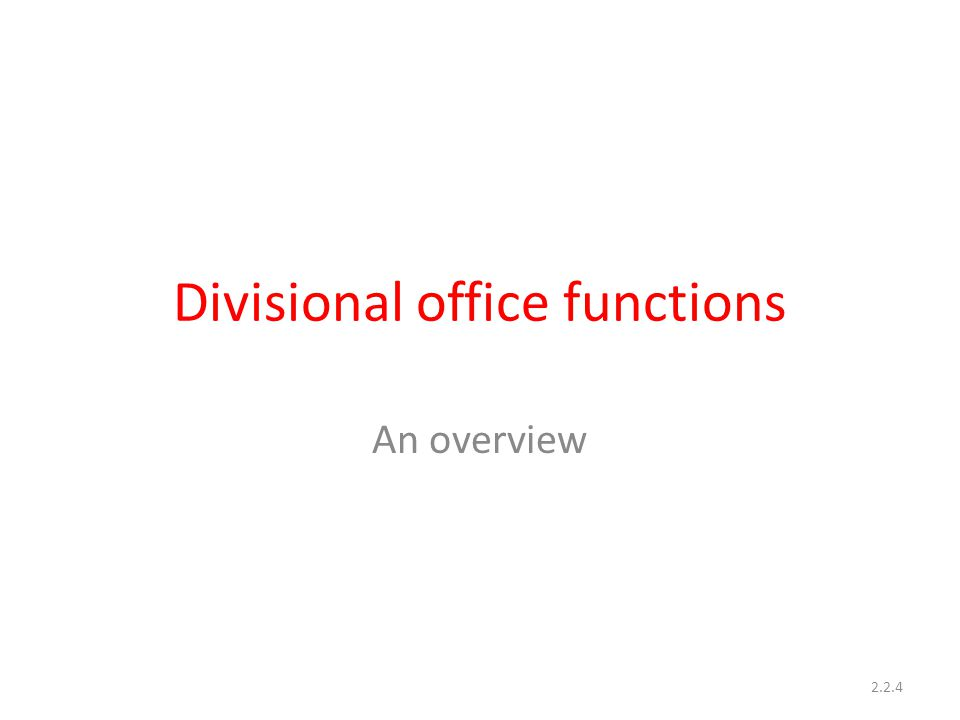 Divisional office functions An overview 2.2.4