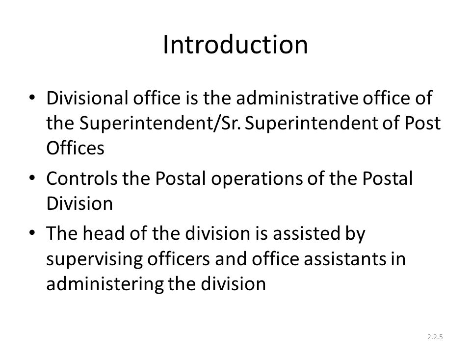 Introduction Divisional office is the administrative office of the Superintendent/Sr. Superintendent of Post Offices Controls the Postal operations of