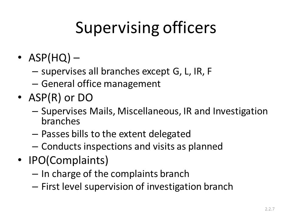 Supervising officers ASP(HQ) – – supervises all branches except G, L, IR, F – General office management ASP(R) or DO – Supervises Mails, Miscellaneous