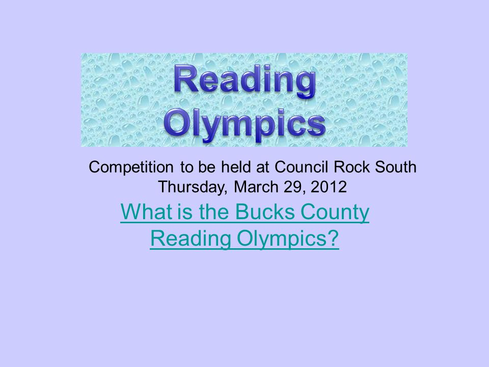 April 11, 2011 What is the Bucks County Reading Olympics.