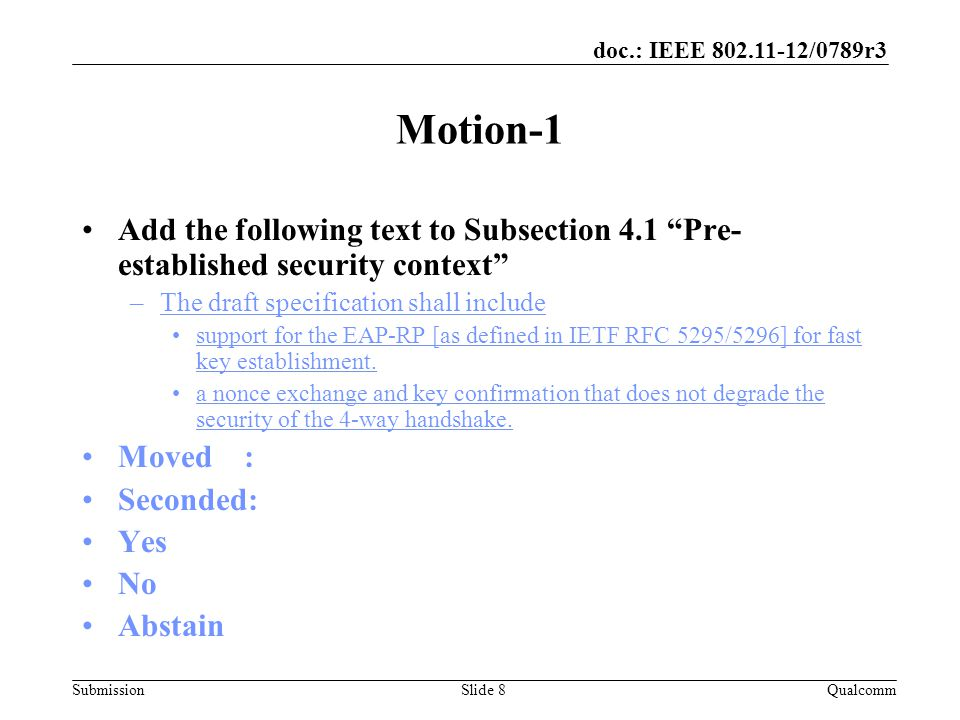 Submission doc.: IEEE 802.11-12/0789r3 Motion-2 Add the following text to Subsection 4.1 Pre- established security context –The draft specification shall include optional support of PFS as part of key establishment.