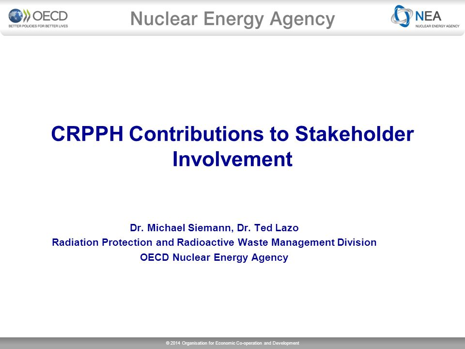 © 2014 Organisation for Economic Co-operation and Development CRPPH Contributions to Stakeholder Involvement Dr.