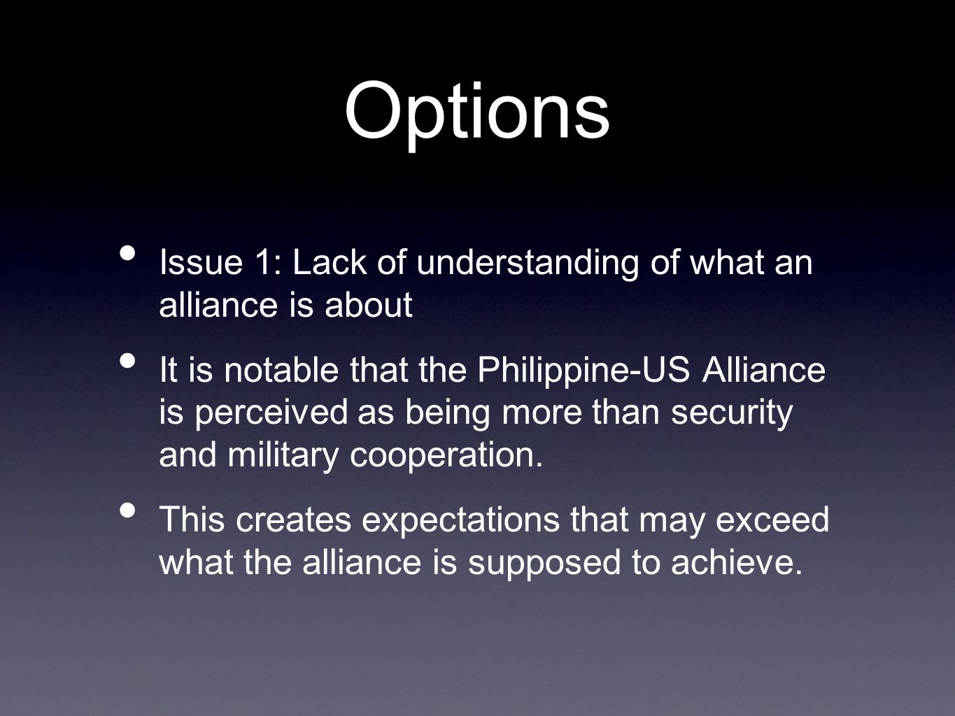Options Issue 1: Lack of understanding of what an alliance is about It is notable that the Philippine-US Alliance is perceived as being more than security and military cooperation.