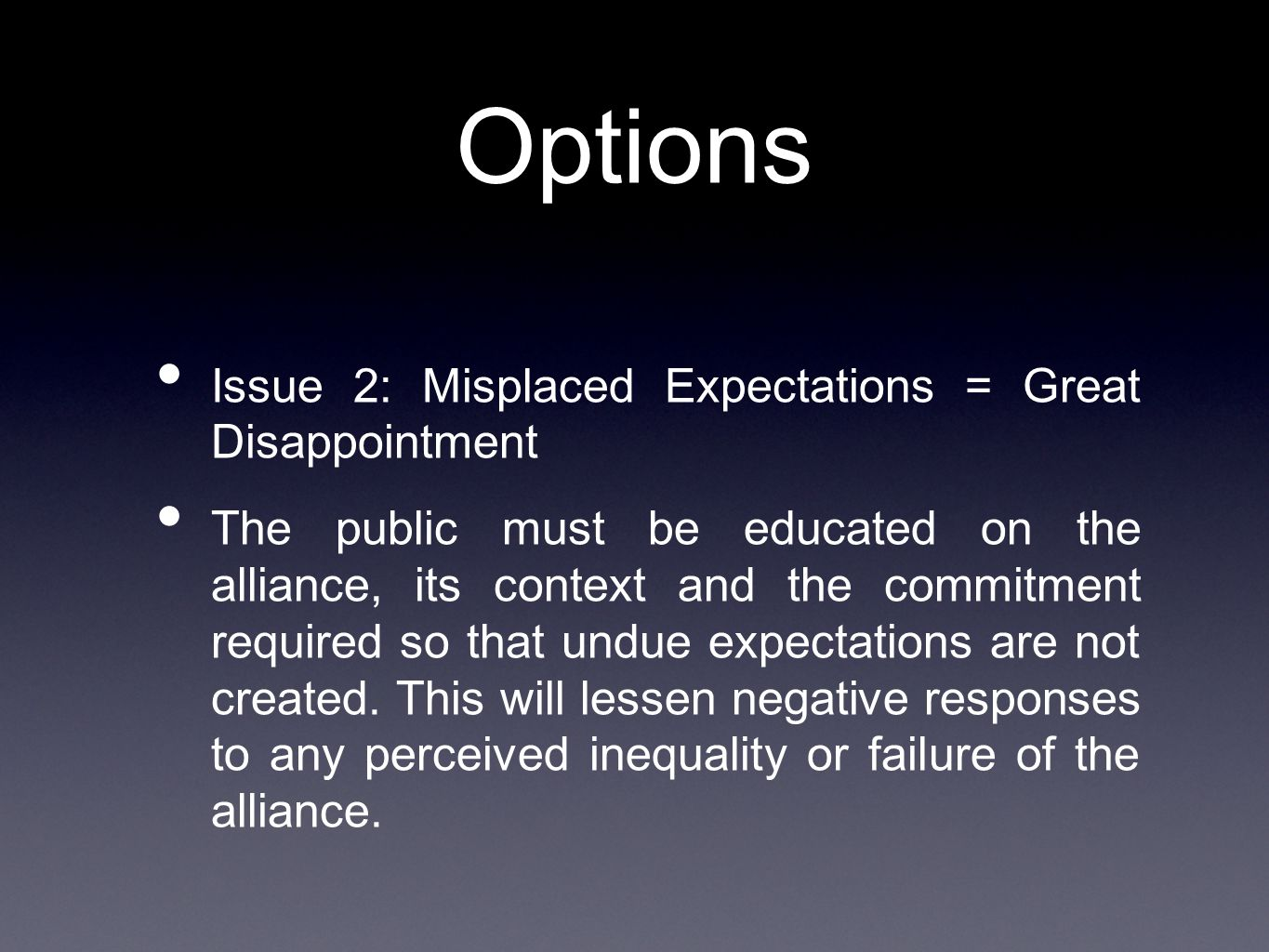 Options Issue 2: Misplaced Expectations = Great Disappointment The public must be educated on the alliance, its context and the commitment required so that undue expectations are not created.
