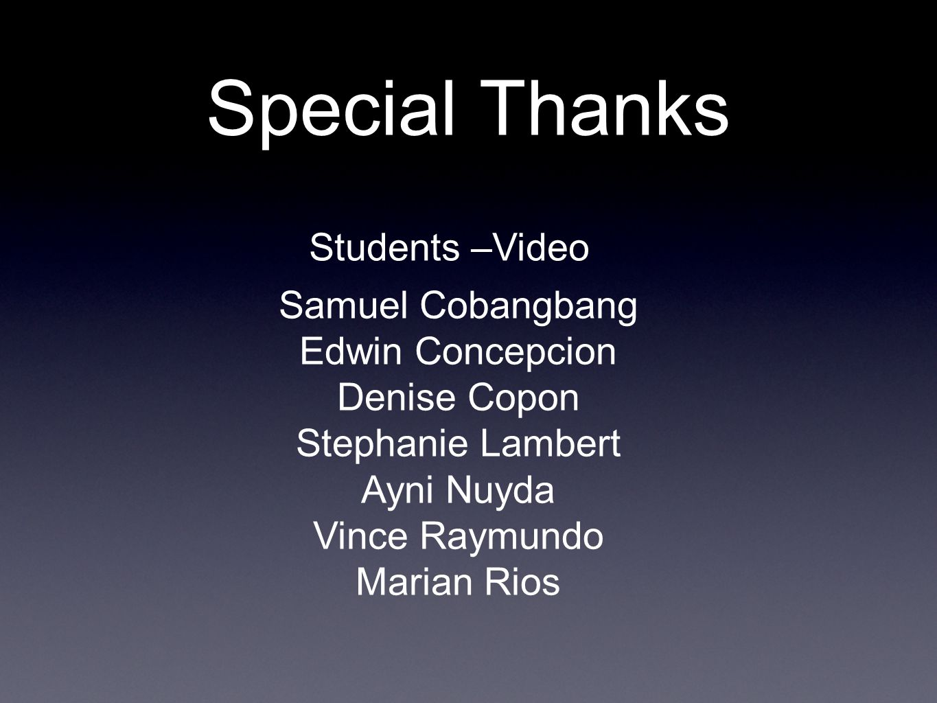Special Thanks Students –Video Samuel Cobangbang Edwin Concepcion Denise Copon Stephanie Lambert Ayni Nuyda Vince Raymundo Marian Rios