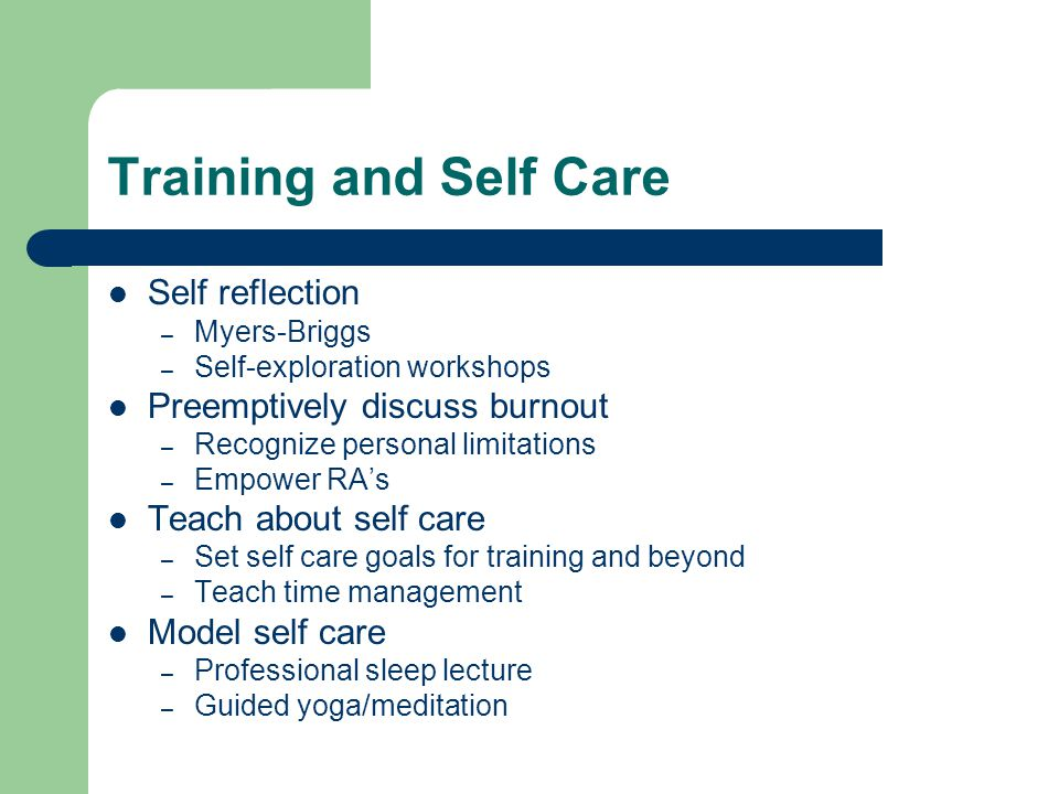 Training and Self Care Self reflection – Myers-Briggs – Self-exploration workshops Preemptively discuss burnout – Recognize personal limitations – Emp