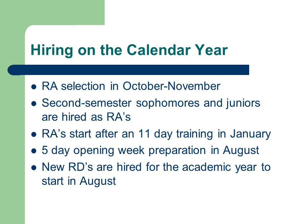 Hiring on the Calendar Year RA selection in October-November Second-semester sophomores and juniors are hired as RA's RA's start after an 11 day train