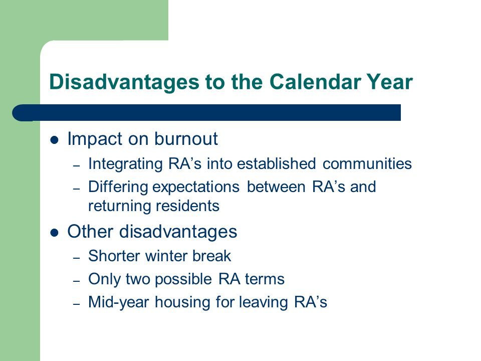 Disadvantages to the Calendar Year Impact on burnout – Integrating RA's into established communities – Differing expectations between RA's and returni