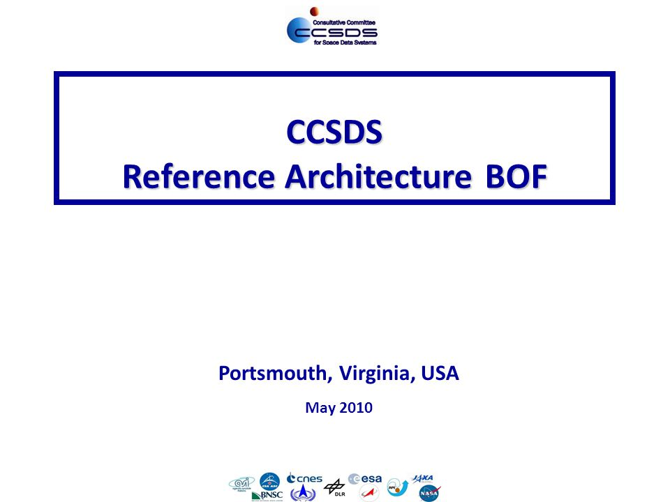 RA BOF-1 RASG BOF 04 November 2009 CCSDS Reference Architecture BOF Portsmouth, Virginia, USA May 2010