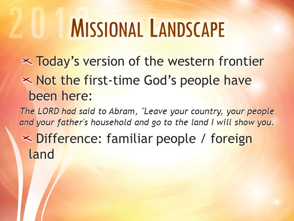 Today's version of the western frontier Not the first-time God's people have been here: The LORD had said to Abram, Leave your country, your people and your father s household and go to the land I will show you.