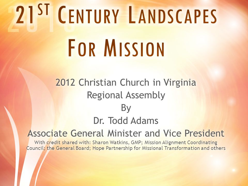 2012 Christian Church in Virginia Regional Assembly By Dr. Todd Adams Associate General Minister and Vice President With credit shared with: Sharon Wa