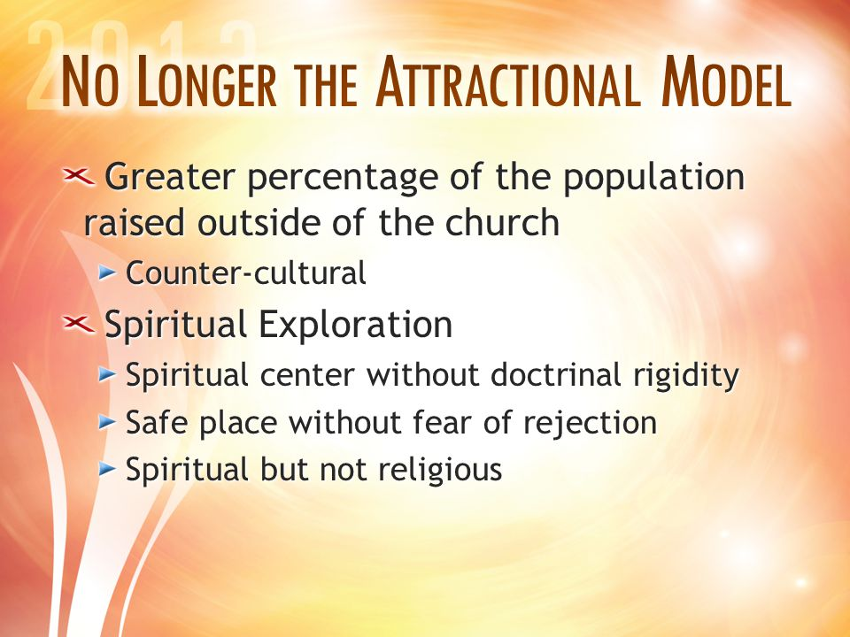 Greater percentage of the population raised outside of the church Counter-cultural Spiritual Exploration Spiritual center without doctrinal rigidity S