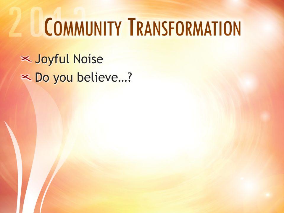 Joyful Noise Do you believe…?