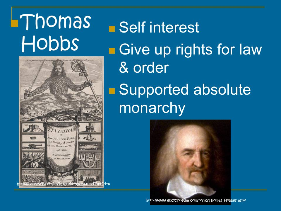 Thomas Hobbs Self interest Give up rights for law & order Supported absolute monarchy     id=99235&rendTypeId=4