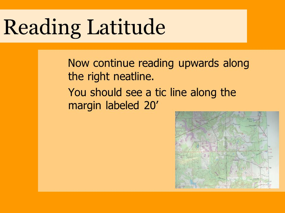 Reading Latitude Now continue reading upwards along the right neatline. You should see a tic line along the margin labeled 20'